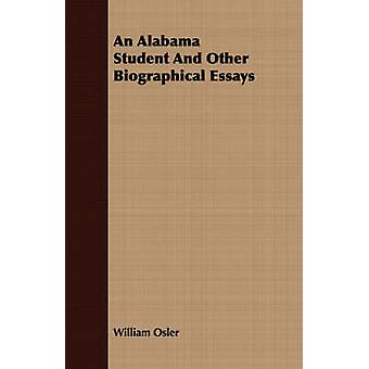 An Alabama Student And Other Biographical Essays by Osler & William