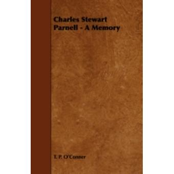 Charles Stewart Parnell  A Memory by OConner & T. P.