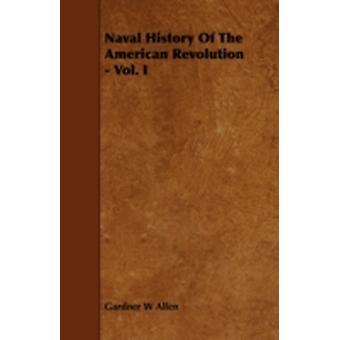 Naval History of the American Revolution  Vol. I by Allen & Gardner W.