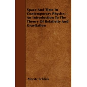 Space And Time In Contemporary Physics  An Introduction To The Theory Of Relativity And Gravitation by Schlick & Moritz