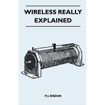 Wireless Really Explained by Risdon & P. J.