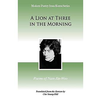 A Lion at Three in the Morning Poems of Nam JinWoo by Nam & JinWoo