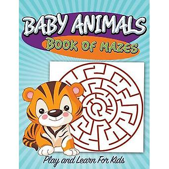 Baby Animals Book of Mazes Play and Learn For Kids by Publishing LLC & Speedy