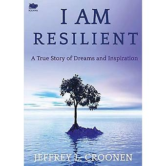 I Am Resilient A True Story of Dreams and Inspiration by Croonen & Jeffrey L.