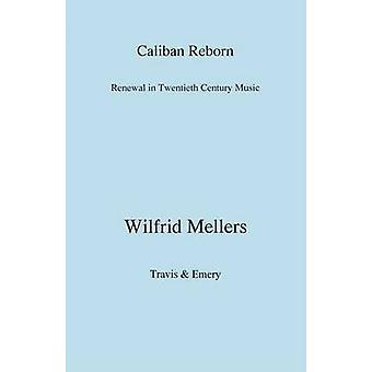 Caliban Reborn. Renewal in TwentiethCentury Music by Mellers & Wilfrid