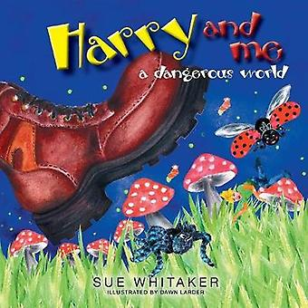 Harry and Me A Dangerous World by Whitaker & Sue
