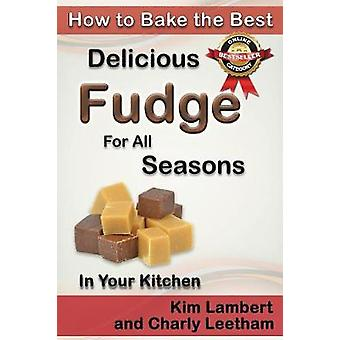 How to Bake the Best Delicious Fudge for All Seasons  In Your Kitchen by Lambert & Kim