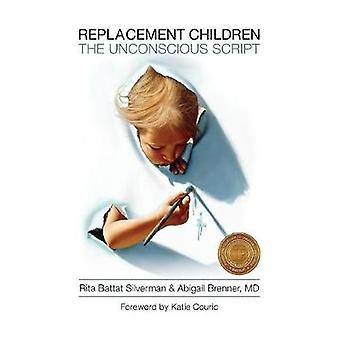 Replacement Children The Unconscious Script by Silverman & Rita Battat