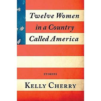 Twelve Women in a Country Called America by Cherry & Kelly