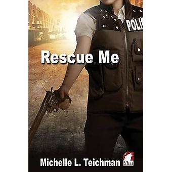 Rescue Me by Teichman & Michelle L.