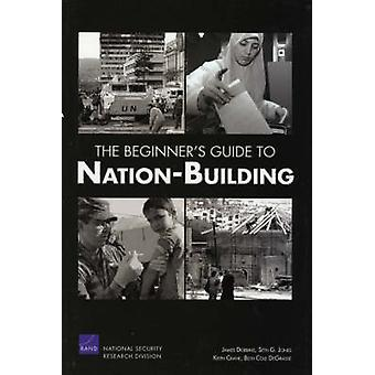 The Beginners Guide to NationBuilding by Dobbins & James