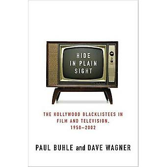 Hide in Plain Sight The Hollywood Blacklistees in Film and Television 19502002 by Buhle & Paul