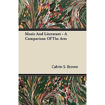 Music and Literature  A Comparison of the Arts by Brown & Calvin S.