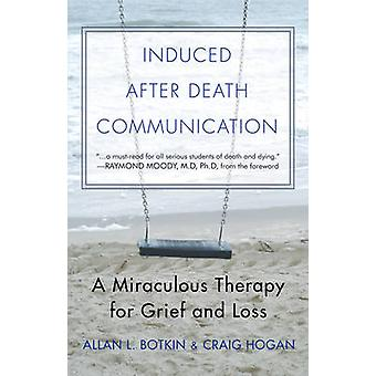 Induced After Death Communication - A Miraculous Therapy For Grief and