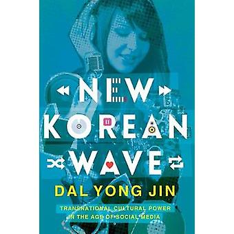 New Korean Wave - Transnational Cultural Power in the Age of Social Me