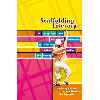 Scaffolding Literacy - An Integrated and Sequential Approach to teachi