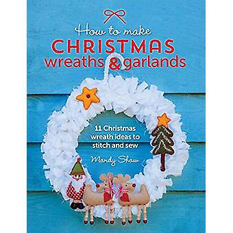 How to Make Christmas Wreaths and Garlands - 11 Christmas Wreath Ideas
