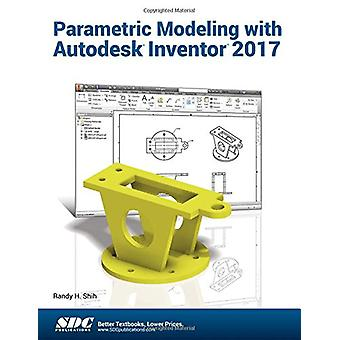 Parametric Modeling with Autodesk Inventor 2017 by Randy Shih - 97816
