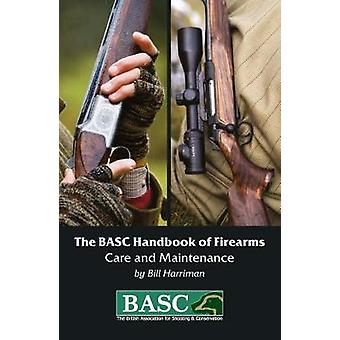 The BASC Handbook of Firearms - Care and Maintenance by Bill Harriman