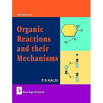 Organic Reactions and Their Mechanisms (3rd Revised edition) by P. S.