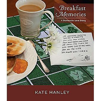 Breakfast Memories - A Dementia Love Story - A Dementia Love Story by K