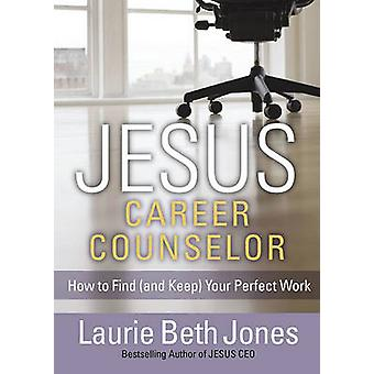 Jesus - Career Counselor by Laurie Beth Jones - 9781439149065 Book
