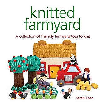 Knitted Farmyard - A Collection of Friendly Farmyard Toys to Knit by S