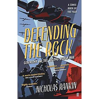 Defending the Rock - Gibraltar and the Second World War by Nicholas Ra