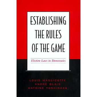 Establishing the Rules of the Game - Election Laws in Democracies by A