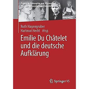 Emilie Du Chatelet Und Die Deutsche Aufklarung by Ruth Hagengruber -
