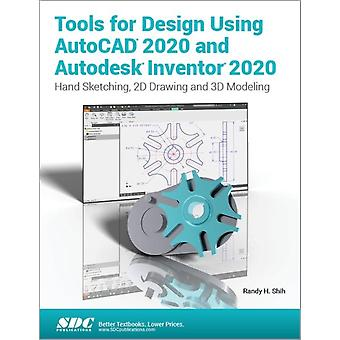 Tools for Design Using AutoCAD 2020 and Autodesk Inventor 2020 by Shih & Randy H.
