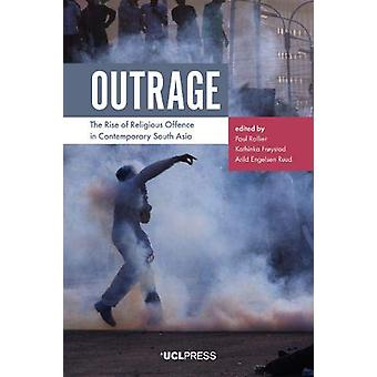 Outrage - The Rise of Religious Offence in Contemporary South Asia by