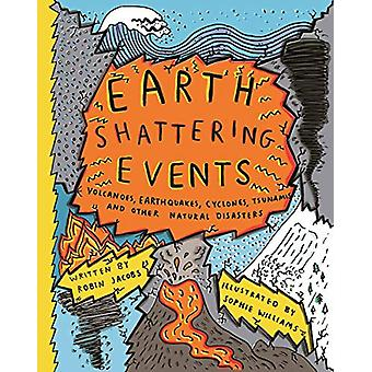 Earthshattering Events! - The Science Behind Natural Disasters by Soph