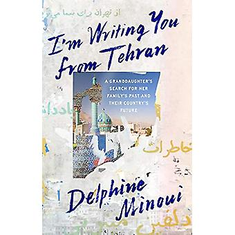 I'M Writing You from Tehran - A Sa petite-fille-apos;s Search for Her Family'