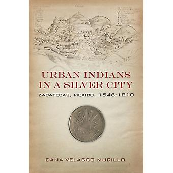 Urban Indians in a Silver City by Velasco Murillo & Dana