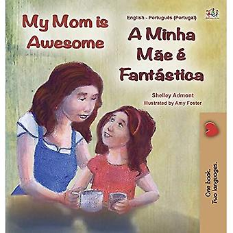 My Mom is Awesome (English� Portuguese Bilingual Children's Book - Portugal): European Portuguese (English Portuguese Bilingual Collection - Portugal)