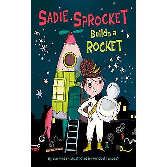 Sadie Sprocket Builds a Rocket by Sue Fliess & Illustrated by Annabel Tempest