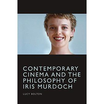 Contemporary Cinema and the Philosophy of Iris Murdoch by Lucy Bolton