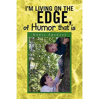 I'm Living on the Edge - of Humor That Is by Donis Spencer - 97814363