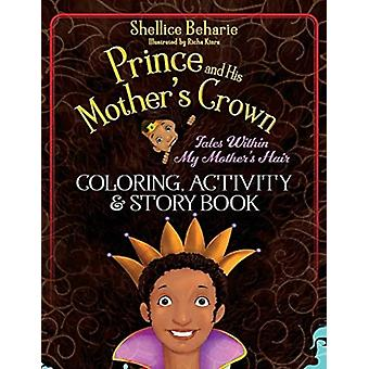 Prince and His Mothers Crown Tales Within My Mothers Hair Coloring Book by Shellice Beharie