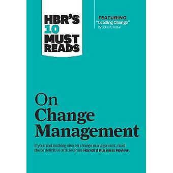 HBR's 10 Must Reads on Change Management including featured article Leading Change by John P Kotter