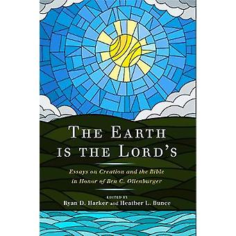 The Earth Is the Lord's Essays on Creation and the Bible in Honor of Ben C Ollenburger