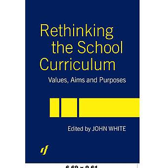 Rethinking the School Curriculum  Values Aims and Purposes by Edited by John White