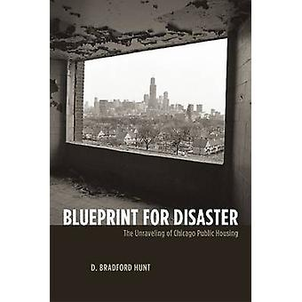 Blueprint for Disaster - The Unravelling of Chicago Public Housing by