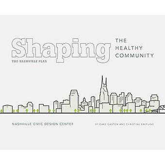 Forma den hälsosamt samhälle - Nashville planen av Gary Gaston - Ch