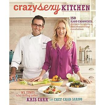 Crazy Sexy Kitchen - 150 Plant-Empowered Recipes to Ignite a Mouthwate