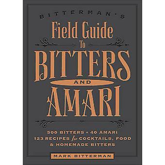 Die Bitterman Field Guide to bitter & Amari - 500 bitter; 50 Amari; 12