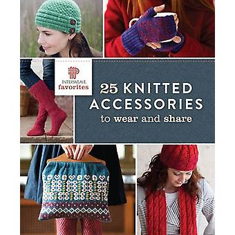 Interweave Favorites - 25 Knitted Accessories to Wear and Share by In