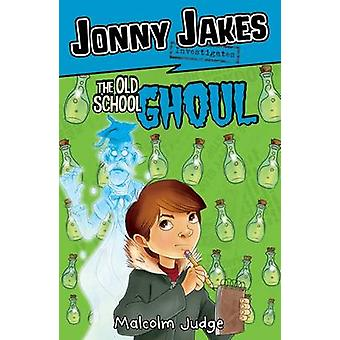 Jonny Jakes Investigates the Old School Ghoul by Malcolm Judge - 9781