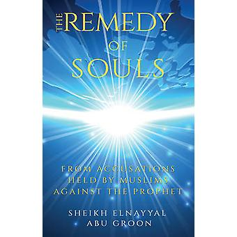 The Remedy of Souls - From Accusations Held by Muslims Against the Pro